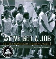 We've Got a Job: The 1963 Birmingham Children's March, written by Cynthia Levinson and published by Peachtree Publishers.